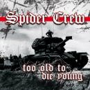 SPIDER CREW - Too Old To Die Young - MCD