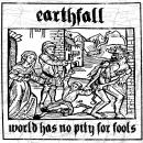 EARTHFALL– World Has No Pity For Fools - 7″